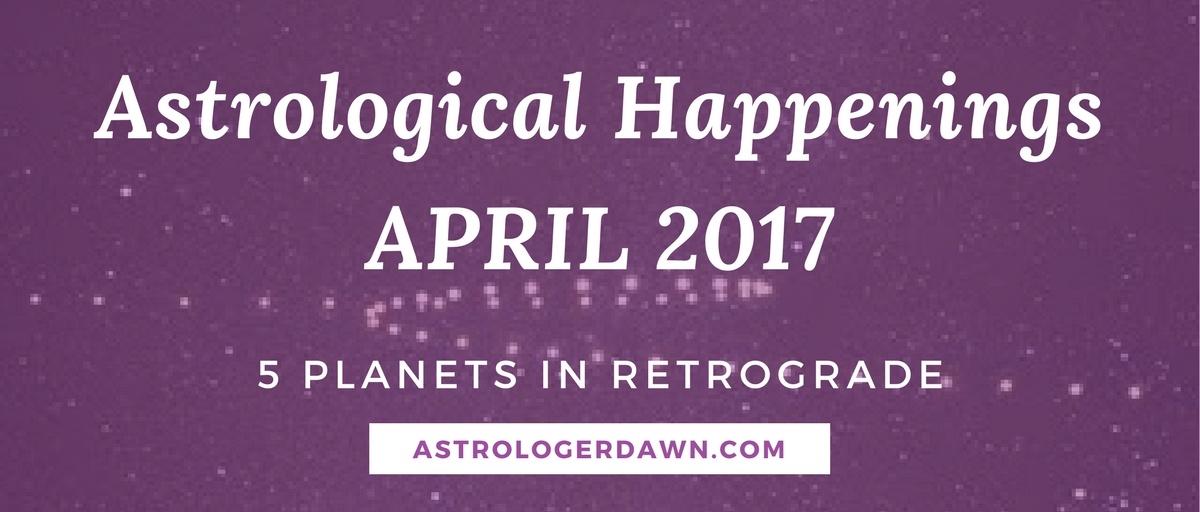 Astrological Happenings | April 2017 | Astrologer Dawn