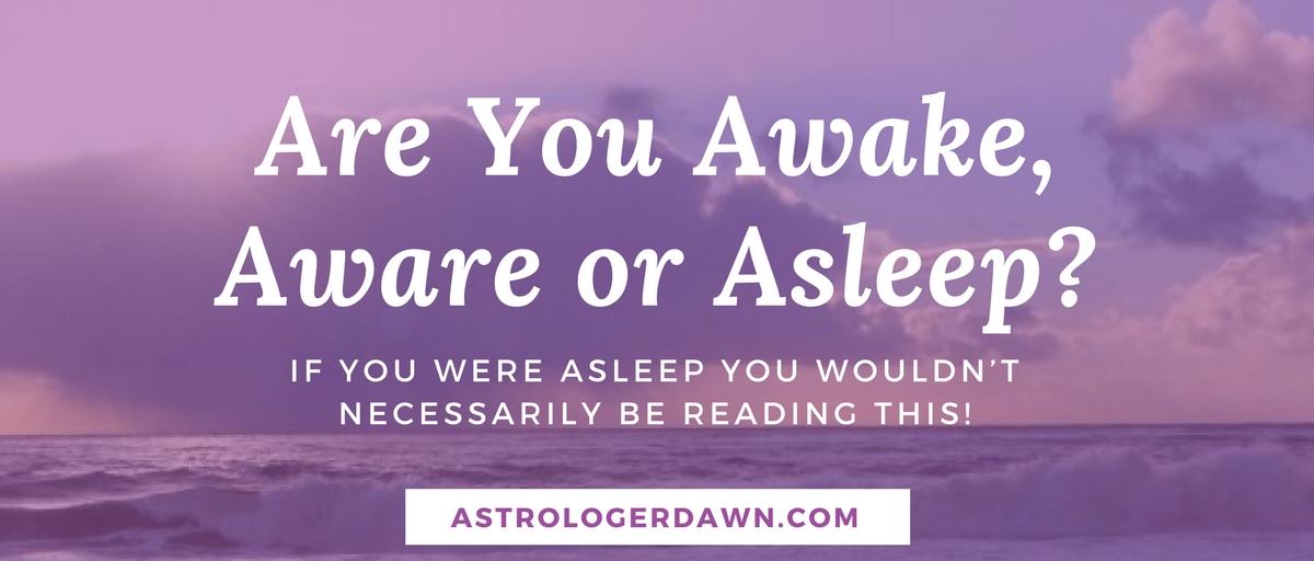 Awake Aware Asleep   Astrologer Dawn