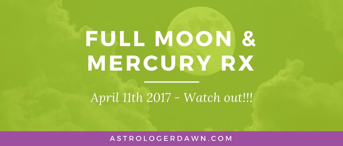 Full Moon and Mercury Rx - April 11th 2017| Astrologer Dawn