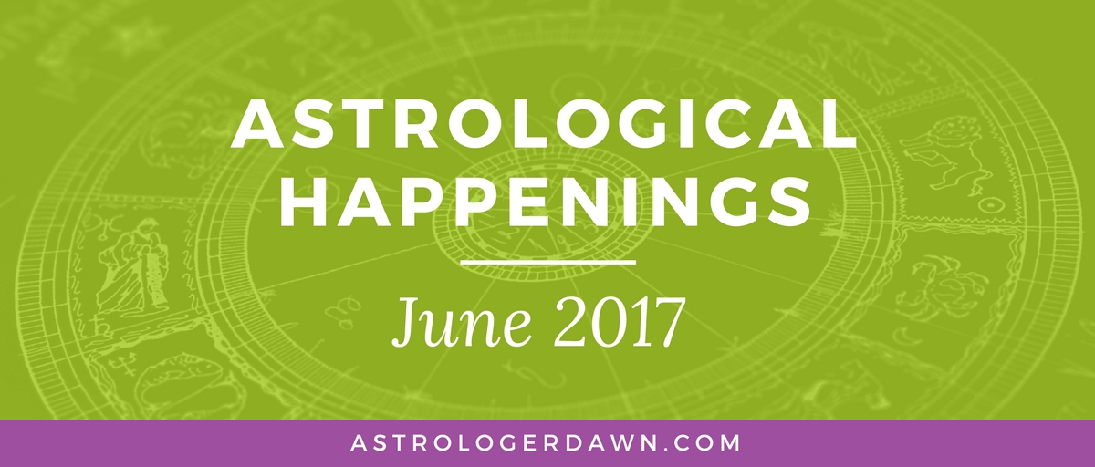 Astrological Happenings   June 2017   Astrologer Dawn