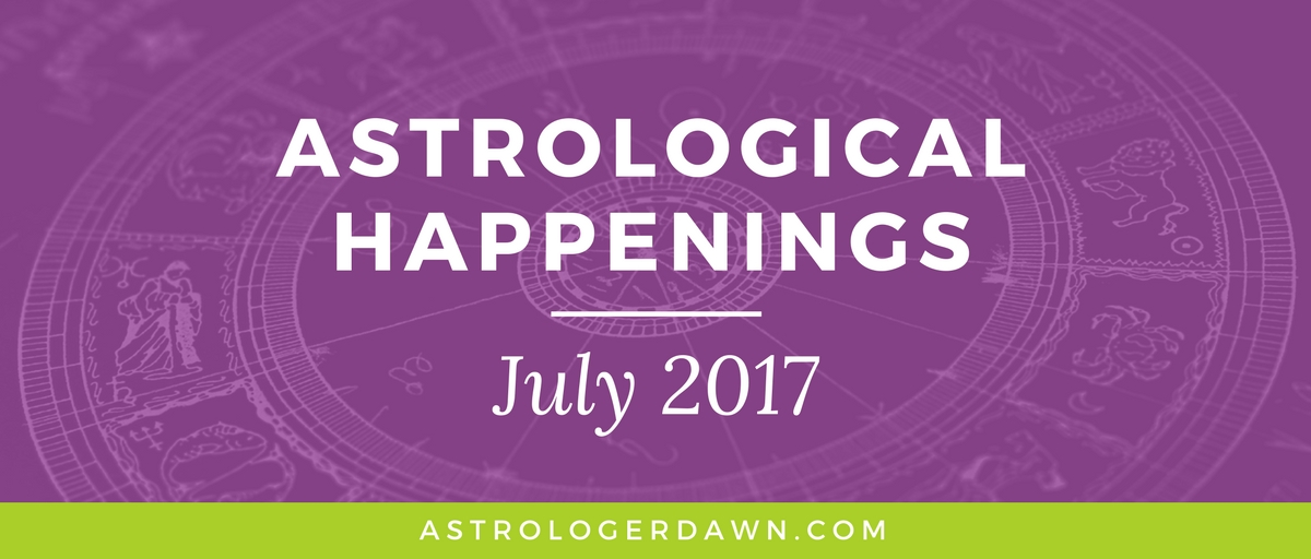 Astrological Happenings | July 2017 | Astrologer Dawn