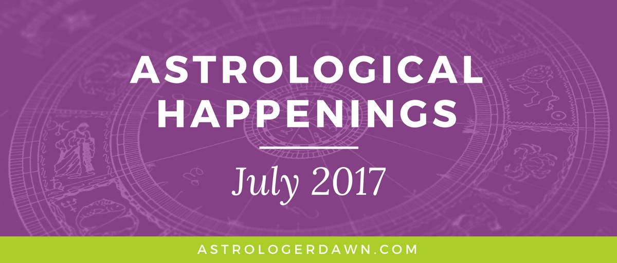 Astrological Happenings | July 2017 | Astrologer Dawn