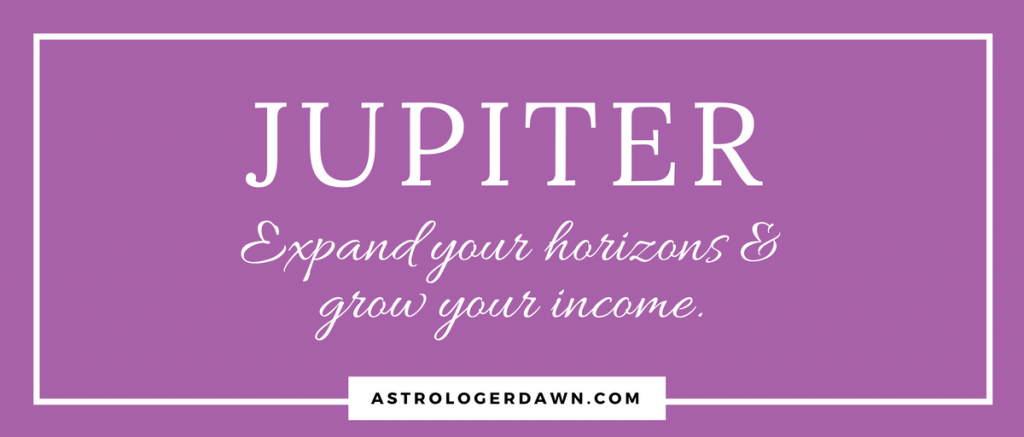 Jupiter - Expand your horizons and grow your income | Astrologer Dawn