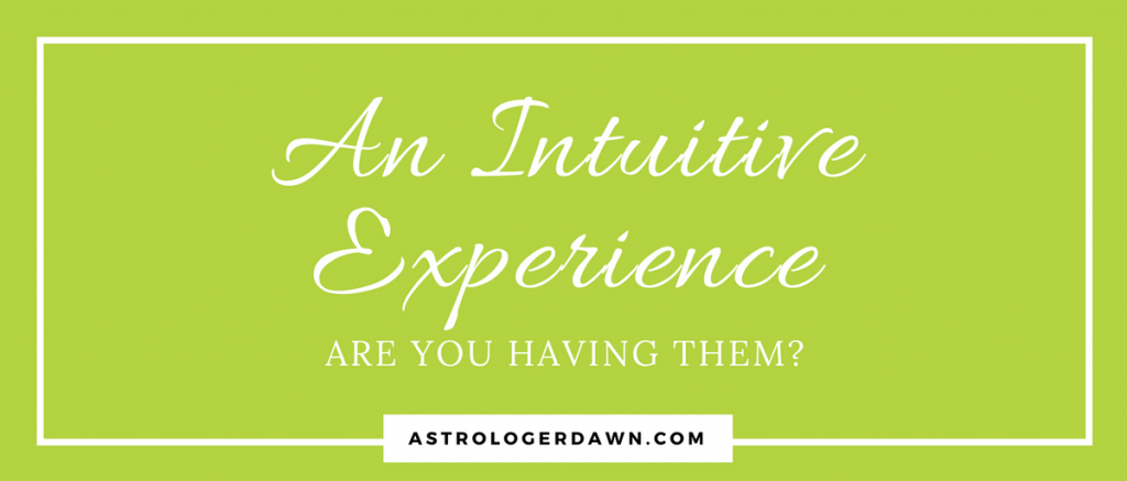 An Intuitive Experience | Astrologer Dawn