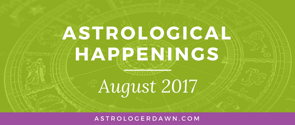 Astrological Happenings | August 2017 | Astrologer Dawn