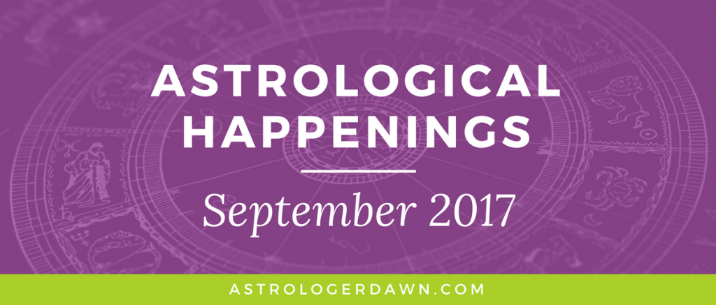 Astrological Happenings | September 2017 | Astrologer Dawn