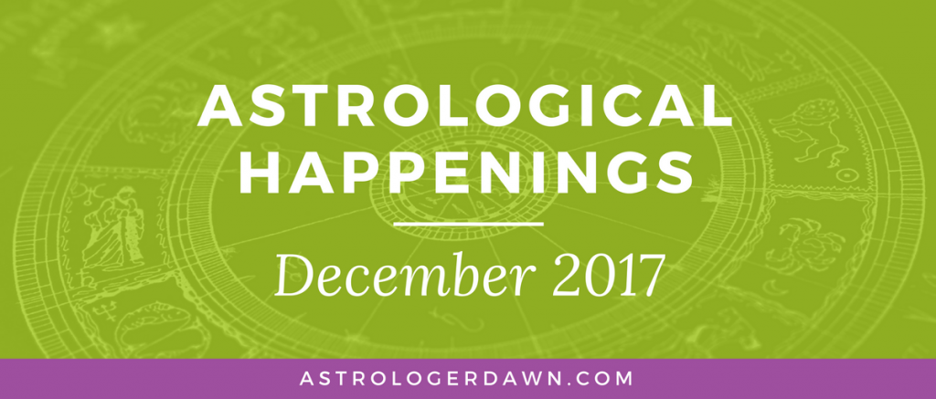 Astrological Happenings | December 2017 | Astrologer Dawn