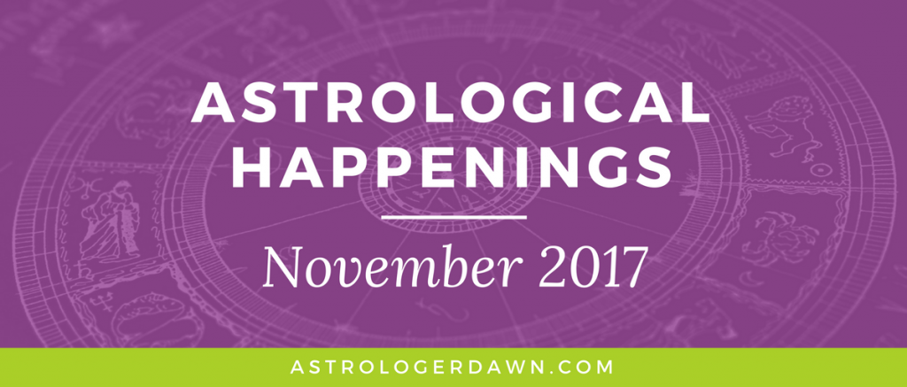 Astrological Happenings | November 2017 | Astrologer Dawn