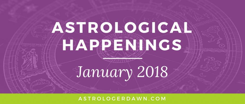 Astrological Happenings | January 2018 | Astrologer Dawn
