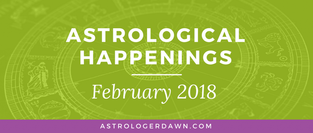 Astrological Happenings | February 2018 | Astrologer Dawn