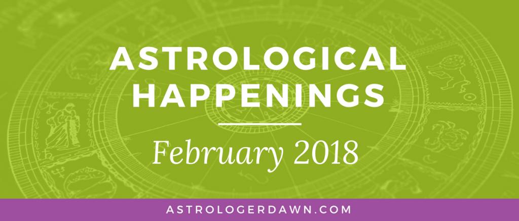 Astrological Happenings | February 2018 | Astrologer Dawn