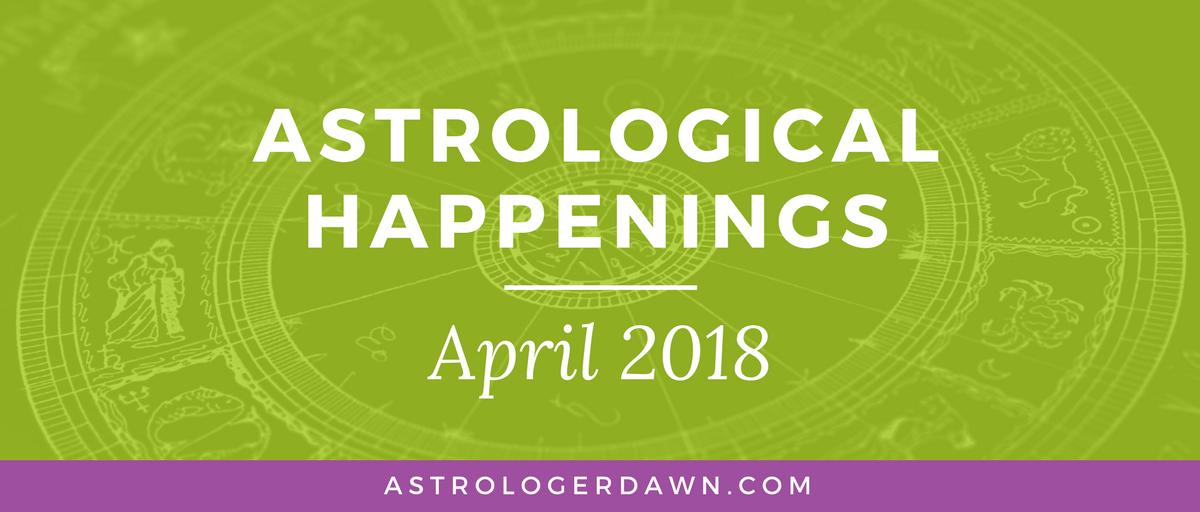 Astrological Happenings   April 2018   Astrologer Dawn