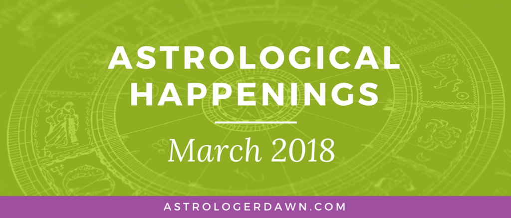Astrological Happenings | March 2018 | Astrologer Dawn